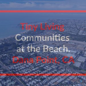 Tiny Living Communities at the beach in Dana Point, CA. New Manufactured Homes and Tiny Homes