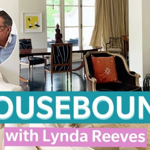 Designer Brian Gluckstein Tours Lynda Reeves' Toronto Home | HOUSEBOUND Ep. 13